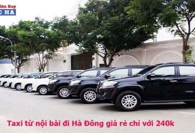 Taxi từ nội bài đi Hà Đông giá rẻ chỉ với 240k